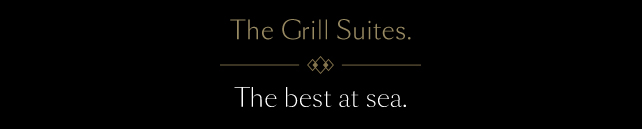 The Grill Suites. The best at sea.